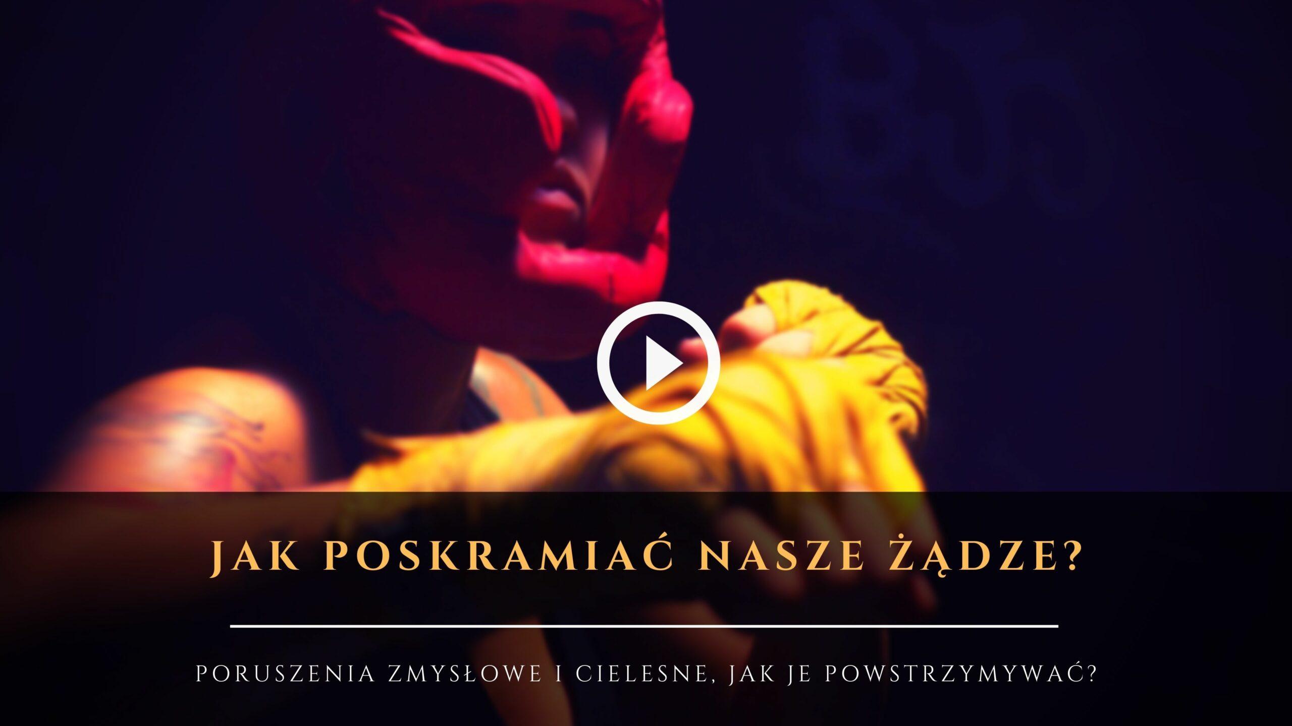 Jak poskramiać Żądze Zmysłowe wideo - Dzikie Żądze - www.naukikatolickie.pl