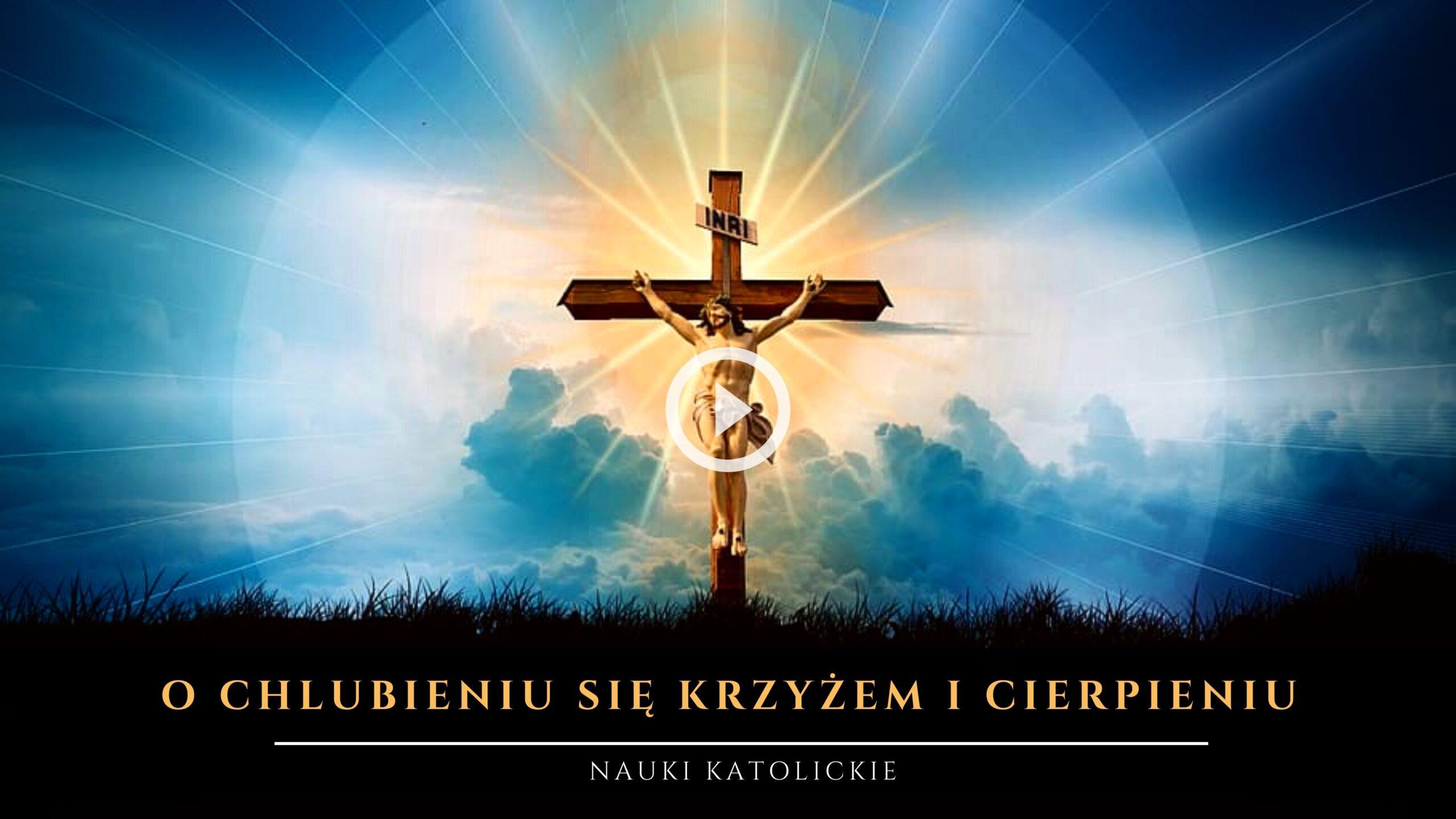 O chlubieniu się Krzyżem i Cierpieniu Uroczystość Podwyższenia Krzyża Świętego